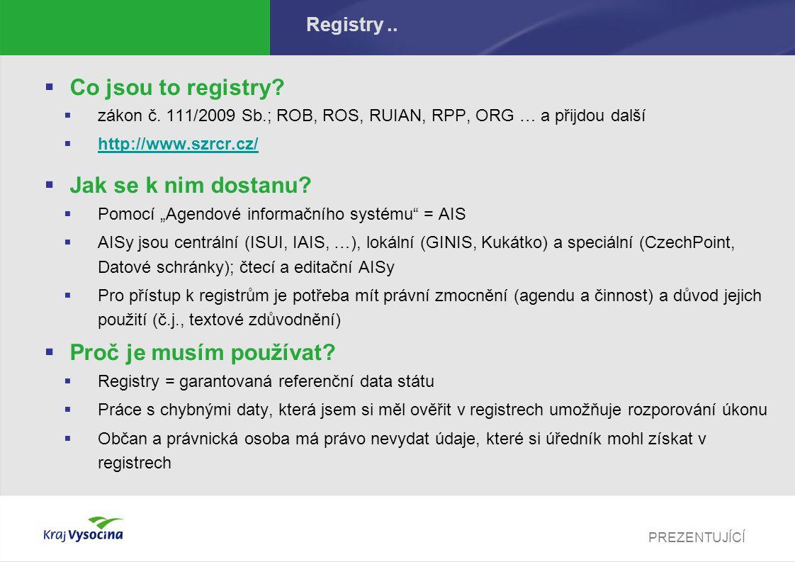 PREZENTUJÍCÍ Registry..  Co jsou to registry?  zákon č. 111/2009 Sb.; ROB, ROS, RUIAN, RPP, ORG … a přijdou další  http://www.szrcr.cz/ http://www.