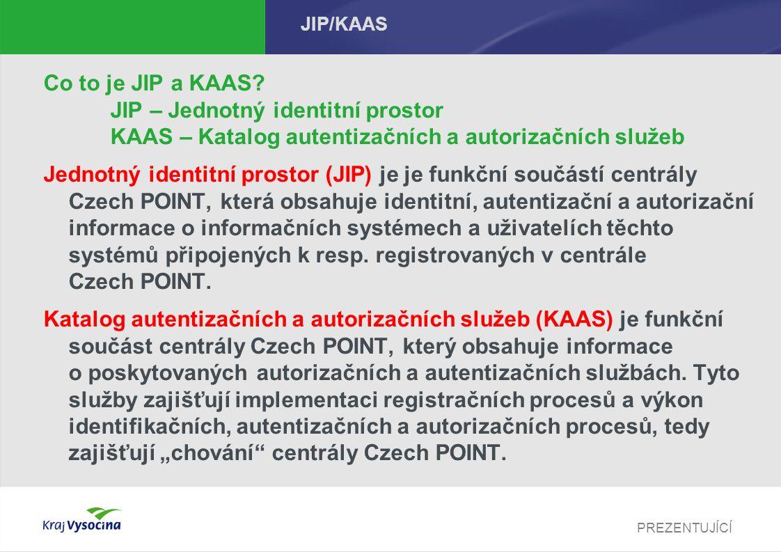 PREZENTUJÍCÍ JIP/KAAS Co to je JIP a KAAS? JIP – Jednotný identitní prostor KAAS – Katalog autentizačních a autorizačních služeb Jednotný identitní pr