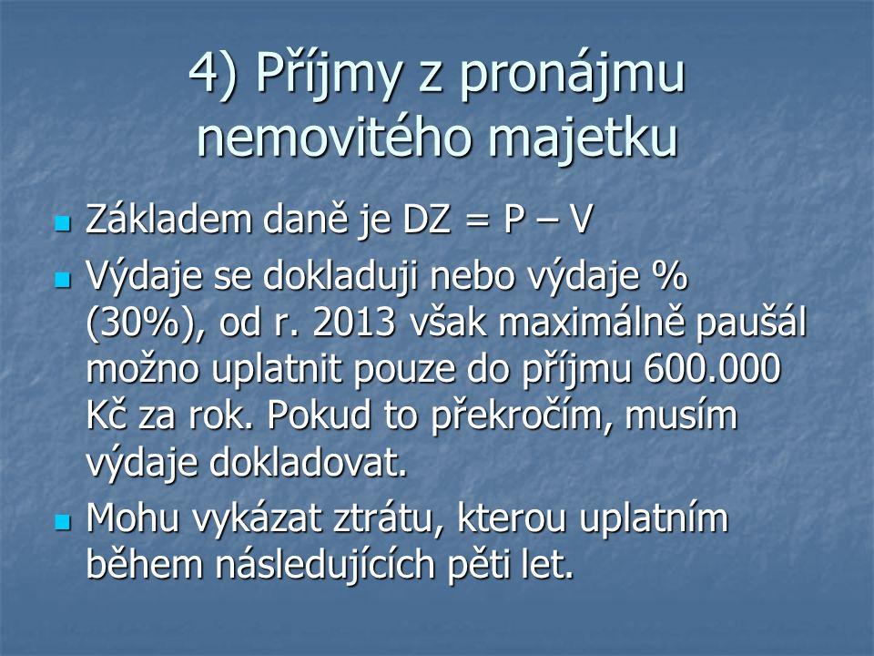 4) Příjmy z pronájmu nemovitého majetku Základem daně je DZ = P – V Základem daně je DZ = P – V Výdaje se dokladuji nebo výdaje % (30%), od r.