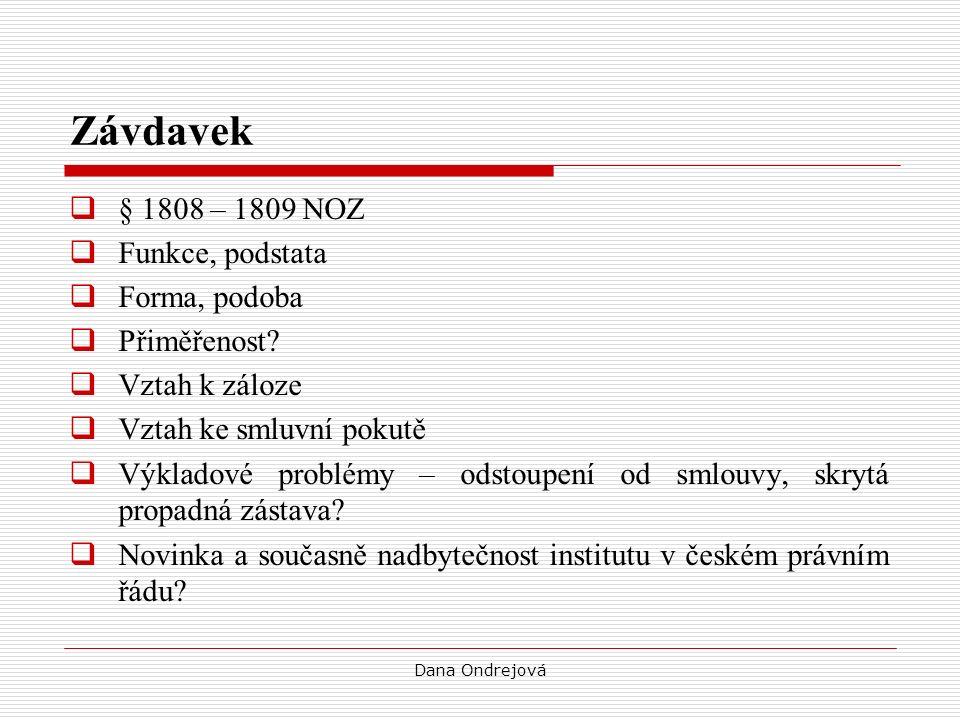 Dana Ondrejová Závdavek  § 1808 – 1809 NOZ  Funkce, podstata  Forma, podoba  Přiměřenost.