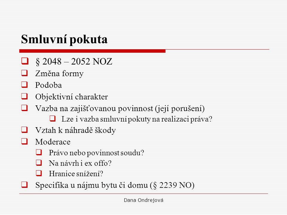 Dana Ondrejová Smluvní pokuta  § 2048 – 2052 NOZ  Změna formy  Podoba  Objektivní charakter  Vazba na zajišťovanou povinnost (její porušení)  Lze i vazba smluvní pokuty na realizaci práva.