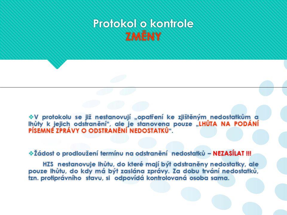 """Protokol o kontrole ZMĚNY  V protokolu se již nestanovují """"opatření ke zjištěným nedostatkům a lhůty k jejich odstranění , ale je stanovena pouze """"LHŮTA NA PODÁNÍ PÍSEMNÉ ZPRÁVY O ODSTRANĚNÍ NEDOSTATKŮ ."""