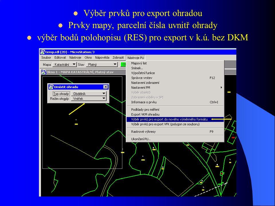 Výběr prvků pro export ohradou Prvky mapy, parcelní čísla uvnitř ohrady výběr bodů polohopisu (RES) pro export v k.ú.