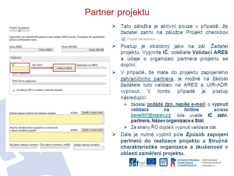 Partner projektu  Tato záložka je aktivní pouze v případě, že žadatel zatrhl na záložce Projekt checkbox.  Postup je obdobný jako na zál. Žadatel pr