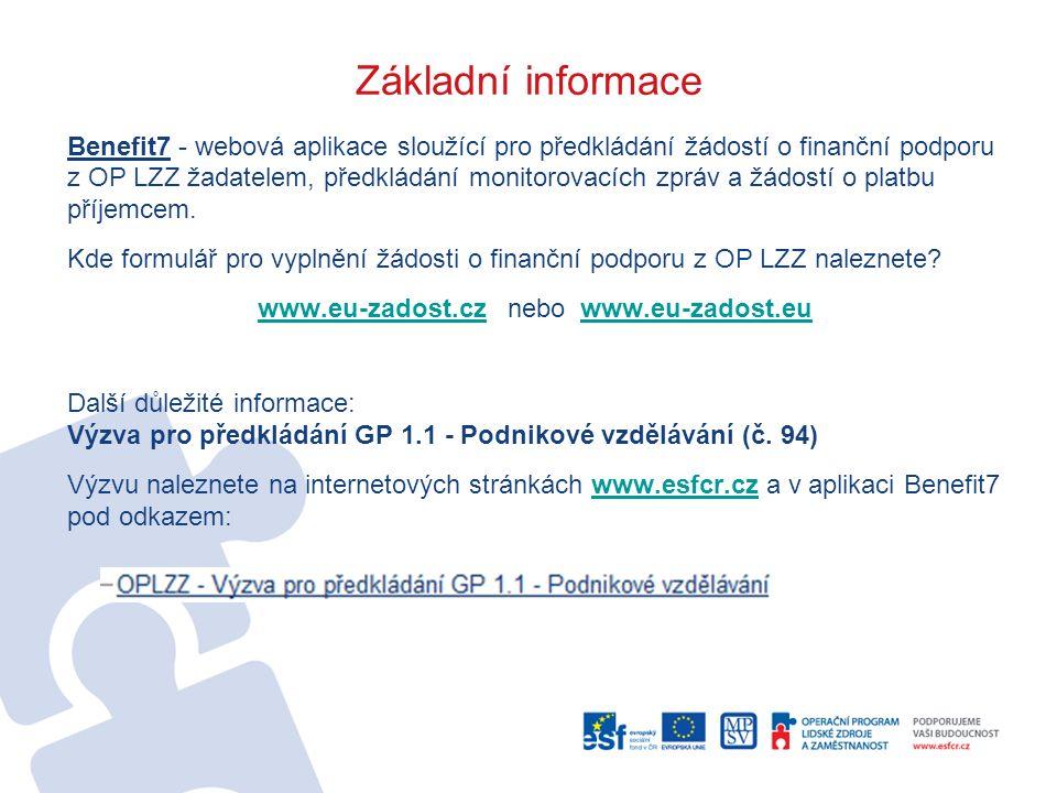 Základní informace Benefit7 - webová aplikace sloužící pro předkládání žádostí o finanční podporu z OP LZZ žadatelem, předkládání monitorovacích zpráv