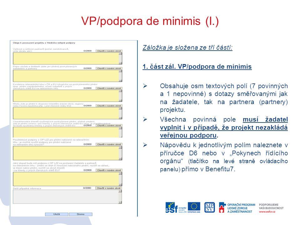 VP/podpora de minimis (I.) Záložka je složena ze tří částí: 1. část zál. VP/podpora de minimis  Obsahuje osm textových polí (7 povinných a 1 nepovinn