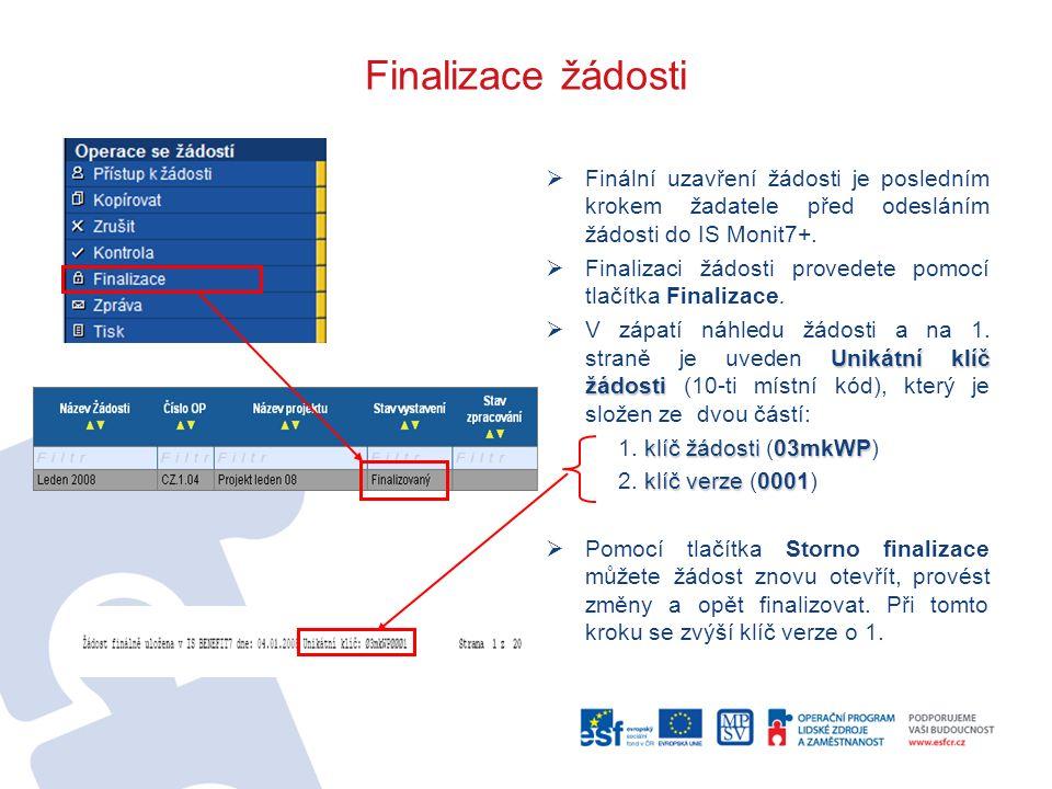 Finalizace žádosti  Finální uzavření žádosti je posledním krokem žadatele před odesláním žádosti do IS Monit7+.  Finalizaci žádosti provedete pomocí