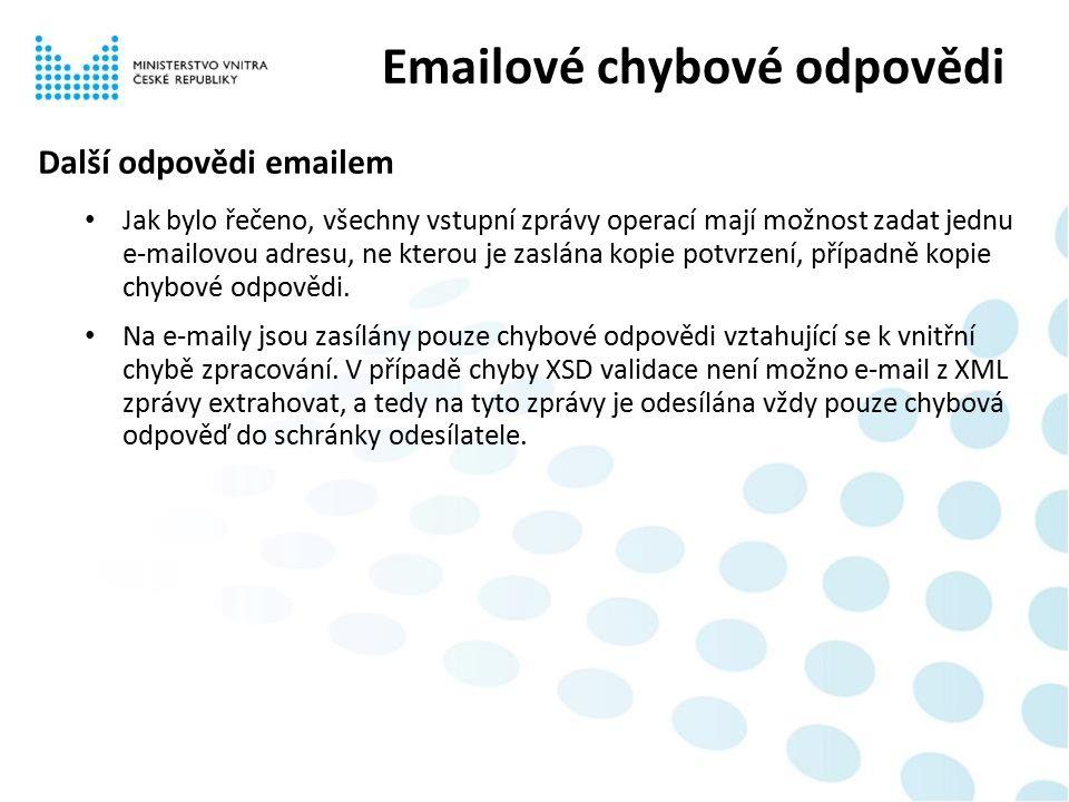 Další odpovědi emailem Jak bylo řečeno, všechny vstupní zprávy operací mají možnost zadat jednu e-mailovou adresu, ne kterou je zaslána kopie potvrzení, případně kopie chybové odpovědi.