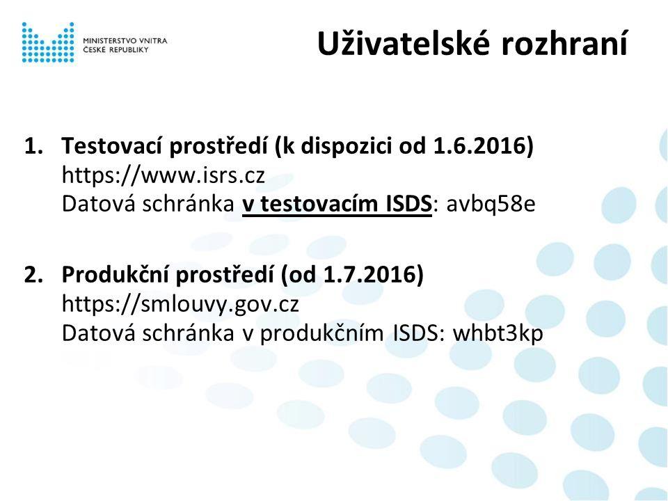 1.Testovací prostředí (k dispozici od 1.6.2016) https://www.isrs.cz Datová schránka v testovacím ISDS: avbq58e 2.Produkční prostředí (od 1.7.2016) https://smlouvy.gov.cz Datová schránka v produkčním ISDS: whbt3kp Uživatelské rozhraní