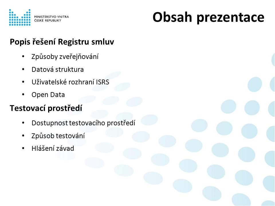 Popis řešení Registru smluv Způsoby zveřejňování Datová struktura Uživatelské rozhraní ISRS Open Data Testovací prostředí Dostupnost testovacího prostředí Způsob testování Hlášení závad Obsah prezentace