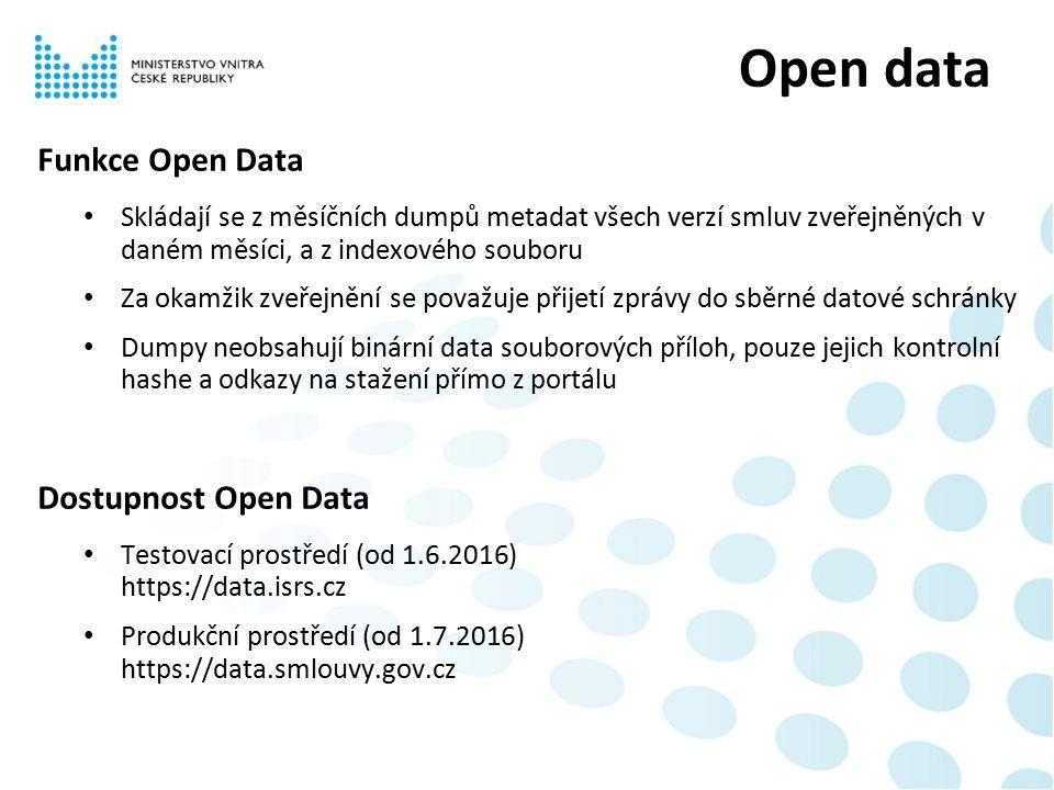 Funkce Open Data Skládají se z měsíčních dumpů metadat všech verzí smluv zveřejněných v daném měsíci, a z indexového souboru Za okamžik zveřejnění se považuje přijetí zprávy do sběrné datové schránky Dumpy neobsahují binární data souborových příloh, pouze jejich kontrolní hashe a odkazy na stažení přímo z portálu Dostupnost Open Data Testovací prostředí (od 1.6.2016) https://data.isrs.cz Produkční prostředí (od 1.7.2016) https://data.smlouvy.gov.cz Open data