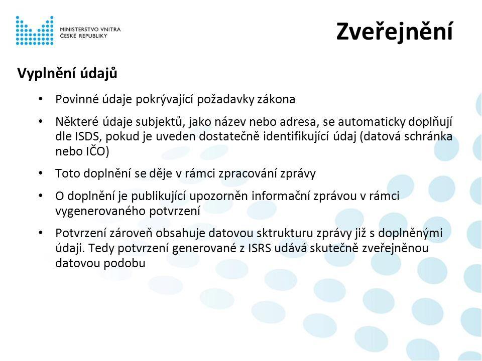 Vyplnění údajů Povinné údaje pokrývající požadavky zákona Některé údaje subjektů, jako název nebo adresa, se automaticky doplňují dle ISDS, pokud je uveden dostatečně identifikující údaj (datová schránka nebo IČO) Toto doplnění se děje v rámci zpracování zprávy O doplnění je publikující upozorněn informační zprávou v rámci vygenerovaného potvrzení Potvrzení zároveň obsahuje datovou sktrukturu zprávy již s doplněnými údaji.