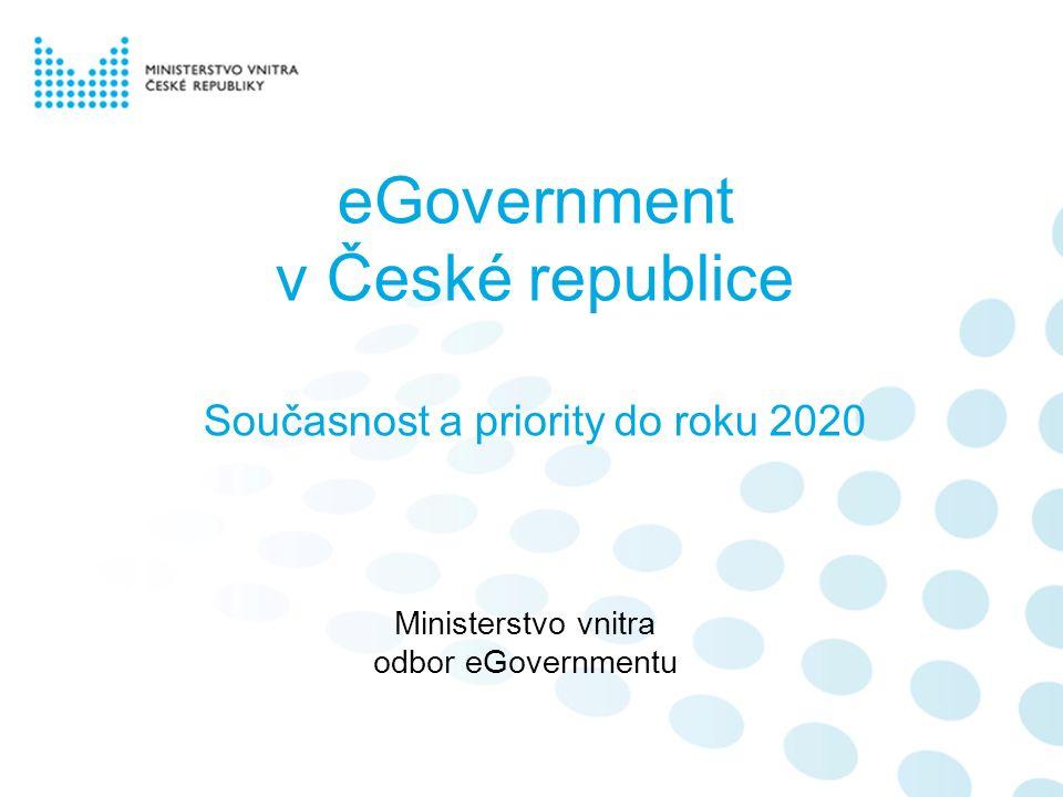 eGovernment v České republice Současnost a priority do roku 2020 Ministerstvo vnitra odbor eGovernmentu