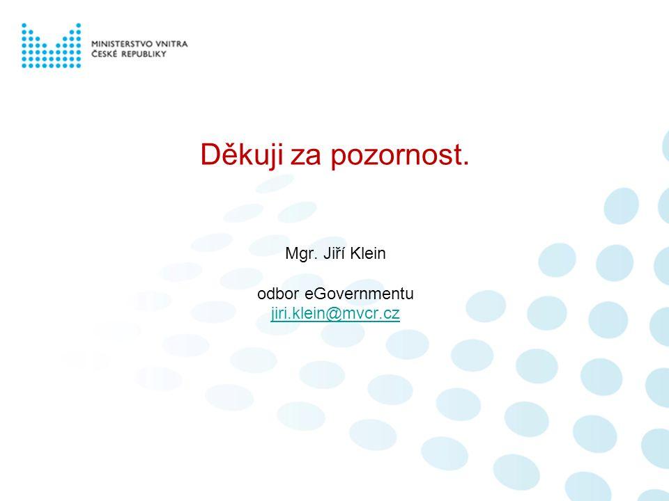 Děkuji za pozornost. Mgr. Jiří Klein odbor eGovernmentu jiri.klein@mvcr.cz jiri.klein@mvcr.cz