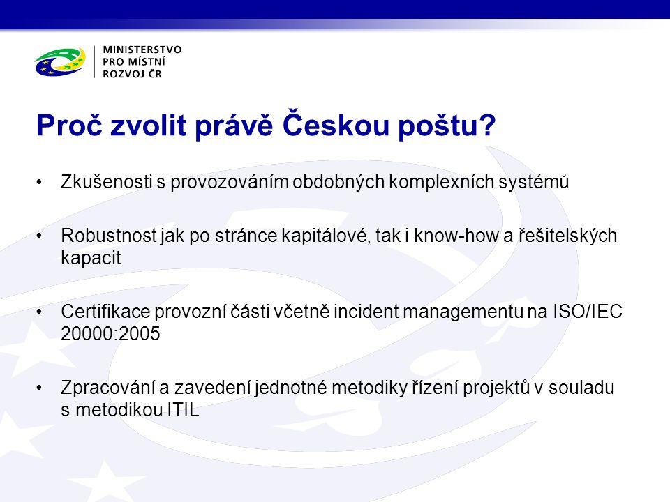 Zkušenosti s provozováním obdobných komplexních systémů Robustnost jak po stránce kapitálové, tak i know-how a řešitelských kapacit Certifikace provozní části včetně incident managementu na ISO/IEC 20000:2005 Zpracování a zavedení jednotné metodiky řízení projektů v souladu s metodikou ITIL Proč zvolit právě Českou poštu