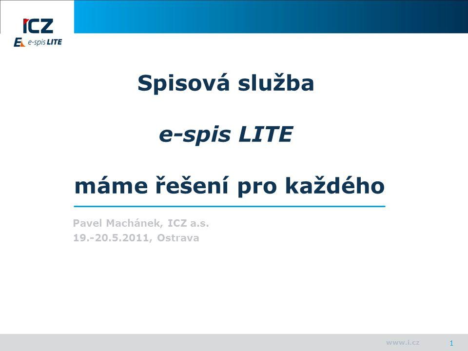 www.i.cz Spisová služba e-spis LITE máme řešení pro každého Pavel Machánek, ICZ a.s.