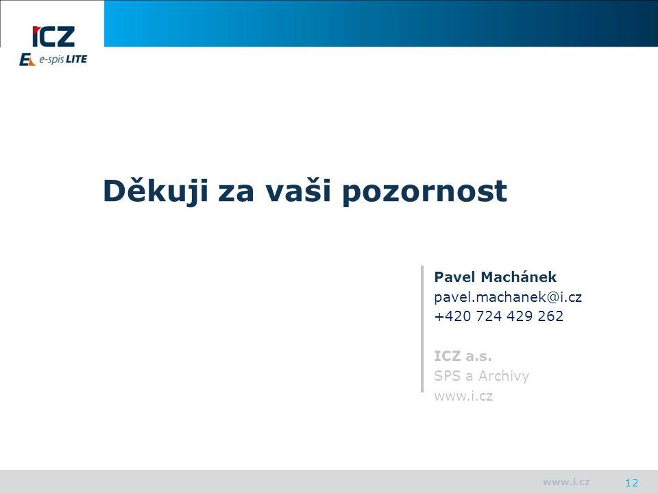 www.i.cz 12 Děkuji za vaši pozornost Pavel Machánek pavel.machanek@i.cz +420 724 429 262 ICZ a.s.
