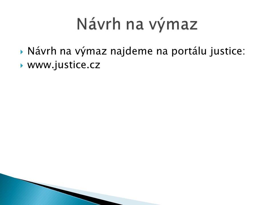  Návrh na výmaz najdeme na portálu justice:  www.justice.cz