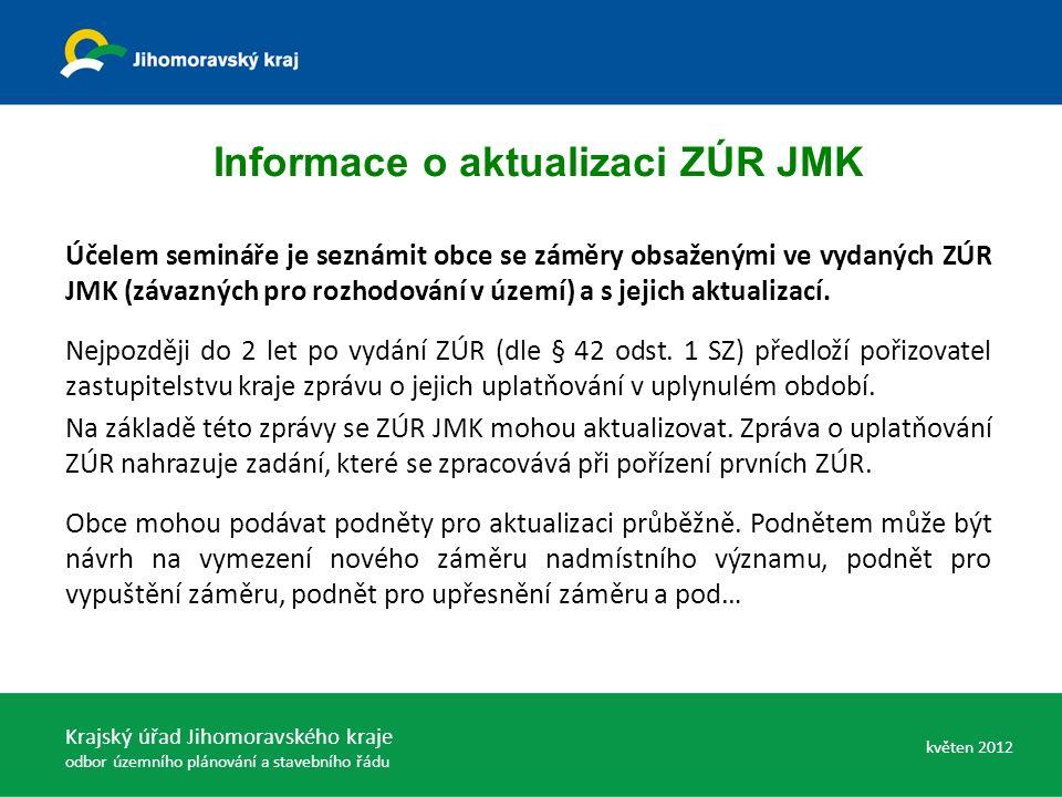 Účelem semináře je seznámit obce se záměry obsaženými ve vydaných ZÚR JMK (závazných pro rozhodování v území) a s jejich aktualizací. Nejpozději do 2