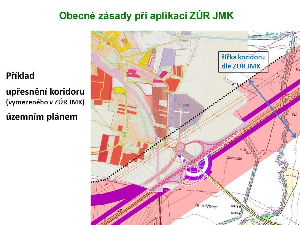 Obecné zásady při aplikaci ZÚR JMK Příklad upřesnění koridoru (vymezeného v ZÚR JMK) územním plánem šířka koridoru dle ZUR JMK