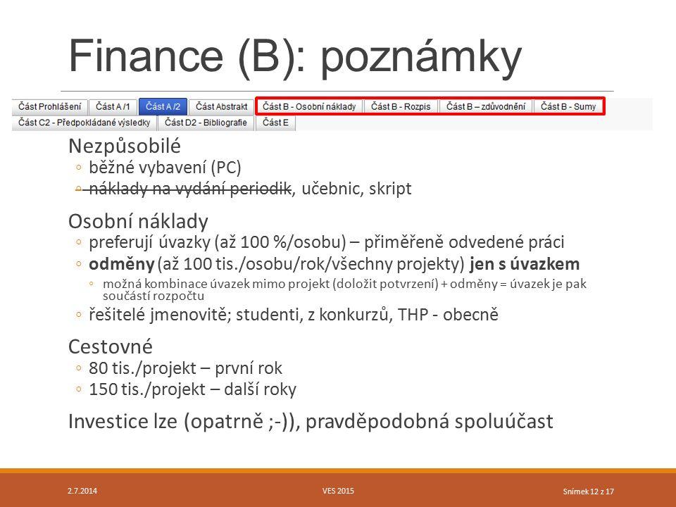 Snímek 12 z 17 Finance (B): poznámky Nezpůsobilé ◦běžné vybavení (PC) ◦náklady na vydání periodik, učebnic, skript Osobní náklady ◦preferují úvazky (a