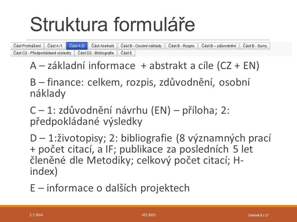 Snímek 9 z 17 Struktura formuláře A – základní informace + abstrakt a cíle (CZ + EN) B – finance: celkem, rozpis, zdůvodnění, osobní náklady C – 1: zd