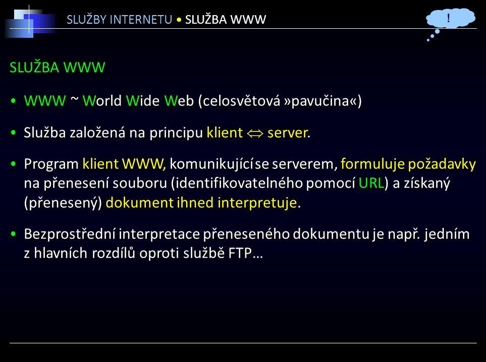 SLUŽBA WWW WWW ~ World Wide Web (celosvětová »pavučina«) Služba založená na principu klient  server.