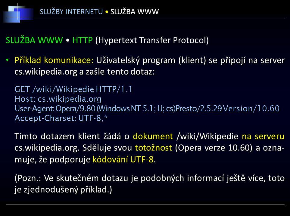 SLUŽBA WWW HTTP (Hypertext Transfer Protocol) Příklad komunikace: Uživatelský program (klient) se připojí na server cs.wikipedia.org a zašle tento dot