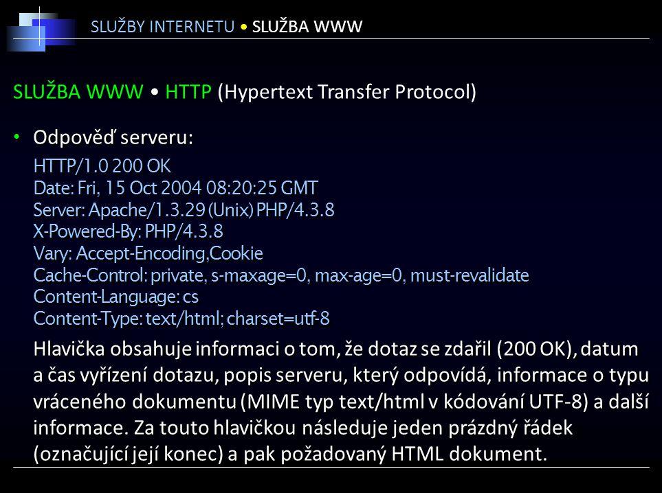 SLUŽBA WWW HTTP (Hypertext Transfer Protocol) Odpověď serveru: HTTP/1.0 200 OK Date: Fri, 15 Oct 2004 08:20:25 GMT Server: Apache/1.3.29 (Unix) PHP/4.