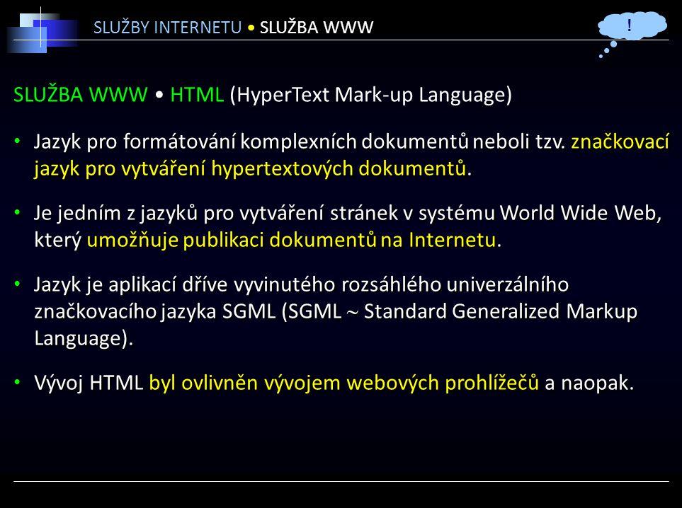 SLUŽBA WWW HTML (HyperText Mark-up Language) Jazyk pro formátování komplexních dokumentů neboli tzv.