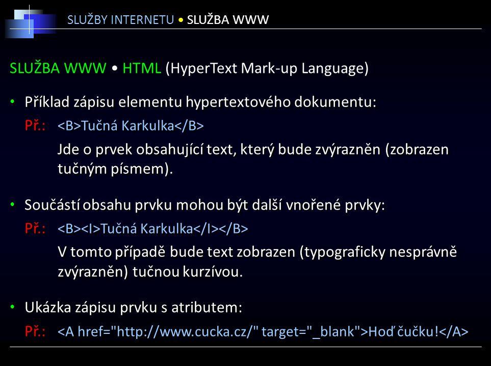 SLUŽBA WWW HTML (HyperText Mark-up Language) Příklad zápisu elementu hypertextového dokumentu: Př.: Tučná Karkulka Jde o prvek obsahující text, který bude zvýrazněn (zobrazen tučným písmem).