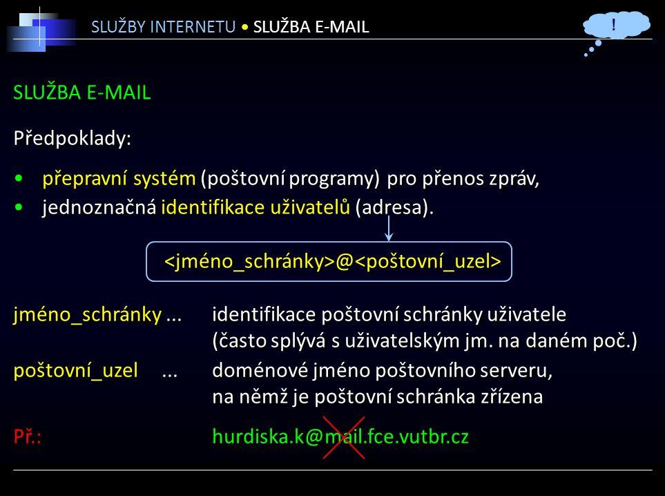 SLUŽBA E-MAIL Předpoklady: přepravní systém (poštovní programy) pro přenos zpráv, jednoznačná identifikace uživatelů (adresa).
