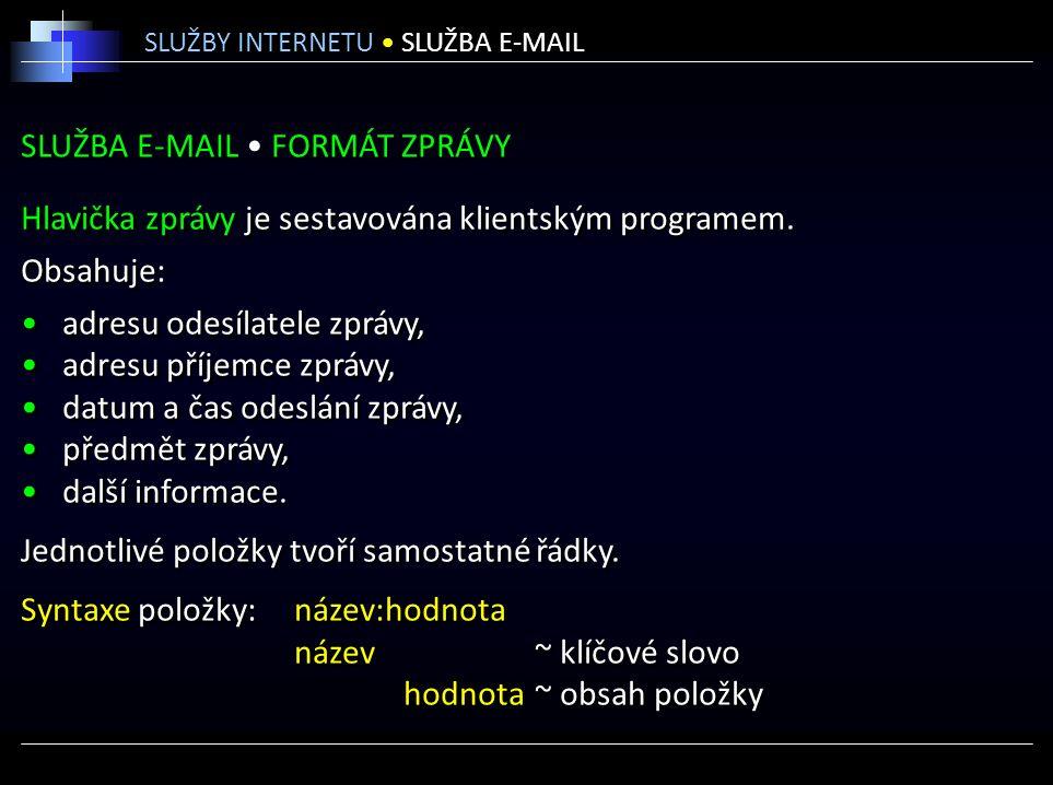 SLUŽBA E-MAIL FORMÁT ZPRÁVY Hlavička zprávy je sestavována klientským programem.