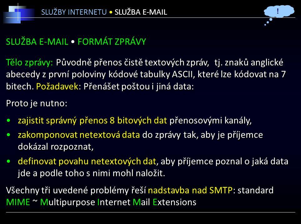 SLUŽBA E-MAIL FORMÁT ZPRÁVY Tělo zprávy: Původně přenos čistě textových zpráv, tj.