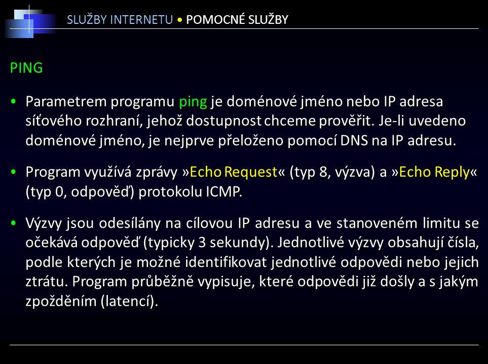 PING Parametrem programu ping je doménové jméno nebo IP adresa síťového rozhraní, jehož dostupnost chceme prověřit.
