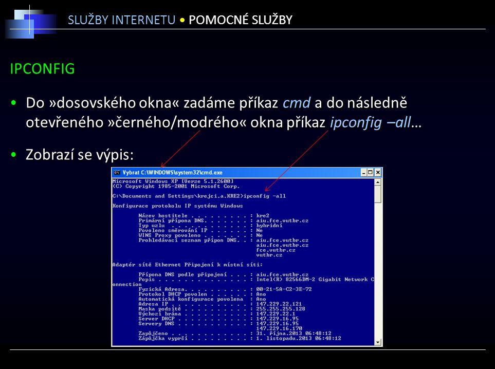 IPCONFIG Do »dosovského okna« zadáme příkaz cmd a do následně otevřeného »černého/modrého« okna příkaz ipconfig –all… Zobrazí se výpis: Do »dosovského okna« zadáme příkaz cmd a do následně otevřeného »černého/modrého« okna příkaz ipconfig –all… Zobrazí se výpis: SLUŽBY INTERNETU POMOCNÉ SLUŽBY