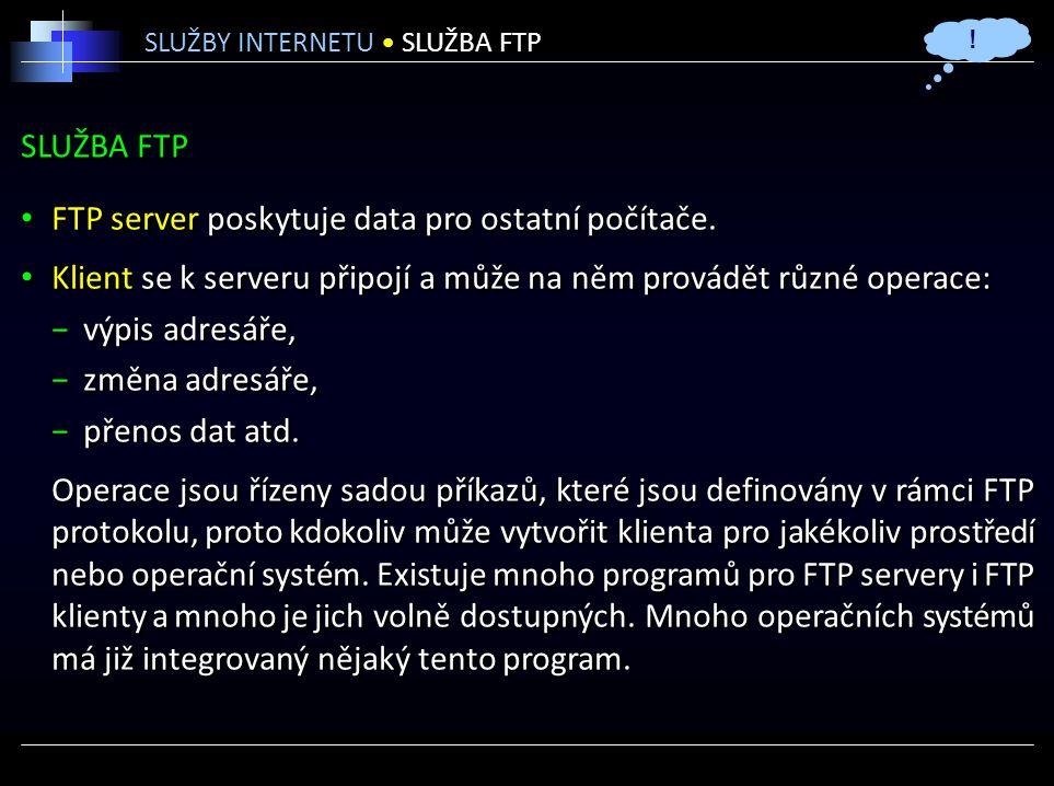 SLUŽBA FTP FTP server poskytuje data pro ostatní počítače.