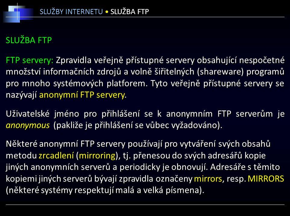 SLUŽBA FTP FTP servery: Zpravidla veřejně přístupné servery obsahující nespočetné množství informačních zdrojů a volně šiřitelných (shareware) programů pro mnoho systémových platforem.