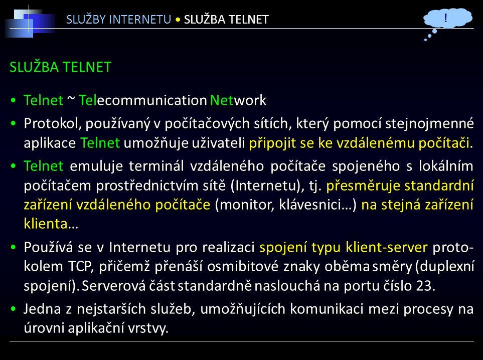 SLUŽBA TELNET Telnet ~ Telecommunication Network Protokol, používaný v počítačových sítích, který pomocí stejnojmenné aplikace Telnet umožňuje uživateli připojit se ke vzdálenému počítači.