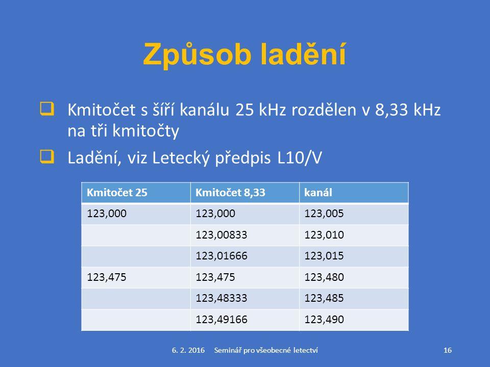 Způsob ladění  Kmitočet s šíří kanálu 25 kHz rozdělen v 8,33 kHz na tři kmitočty  Ladění, viz Letecký předpis L10/V 6.