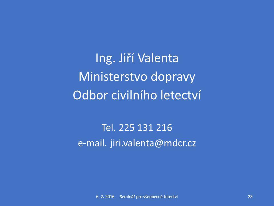 Ing. Jiří Valenta Ministerstvo dopravy Odbor civilního letectví Tel.