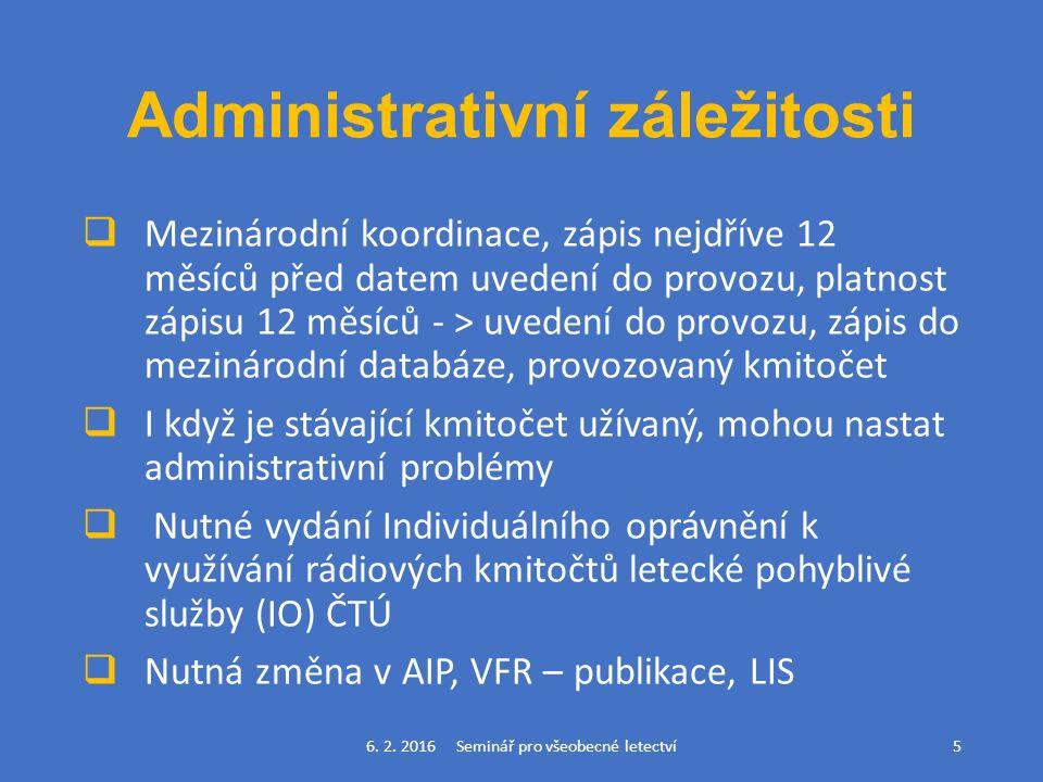 Administrativní záležitosti  Mezinárodní koordinace, zápis nejdříve 12 měsíců před datem uvedení do provozu, platnost zápisu 12 měsíců - > uvedení do provozu, zápis do mezinárodní databáze, provozovaný kmitočet  I když je stávající kmitočet užívaný, mohou nastat administrativní problémy  Nutné vydání Individuálního oprávnění k využívání rádiových kmitočtů letecké pohyblivé služby (IO) ČTÚ  Nutná změna v AIP, VFR – publikace, LIS 6.