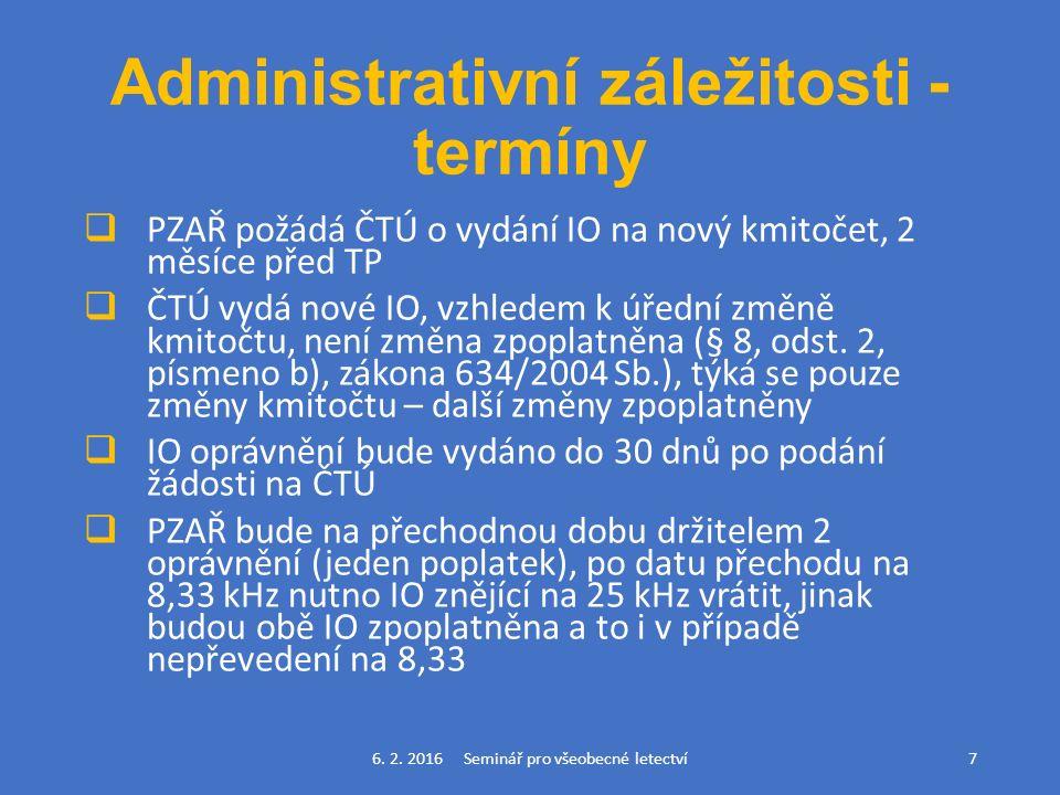 Administrativní záležitosti - termíny  PZAŘ požádá ČTÚ o vydání IO na nový kmitočet, 2 měsíce před TP  ČTÚ vydá nové IO, vzhledem k úřední změně kmitočtu, není změna zpoplatněna (§ 8, odst.