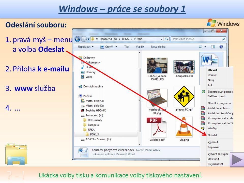 Windows – práce se soubory 1 Tisk souboru: 1.tisk otevřeného souboru v programu a tam záložka: Soubor - Tisk 2.graficky myší, pravá myš – menu volba Tisk Ukázka volby tisku a komunikace volby tiskového nastavení.