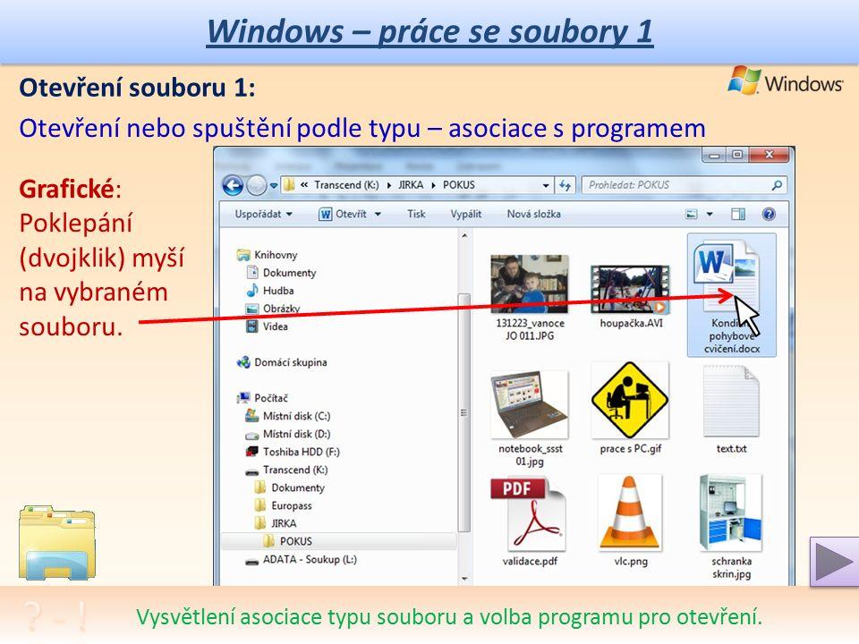Windows – práce se soubory 1 Se soubory provádíme základní operace: -otevíráme je v daném programu = spouštíme (podle asociace s příponou, nebo volíme program sami) -vytváříme je -upravujeme (editace) -přejmenováváme -kopírujeme -přesouváme -ukládáme -tiskneme -posíláme po síti -mažeme -… Vysvětlení asociace typu souboru a volba programu pro otevření.