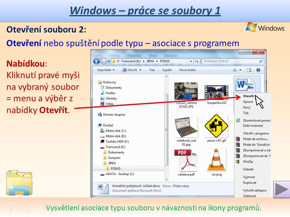 Windows – práce se soubory 1 Otevření souboru 1: Otevření nebo spuštění podle typu – asociace s programem Vysvětlení asociace typu souboru a volba programu pro otevření.