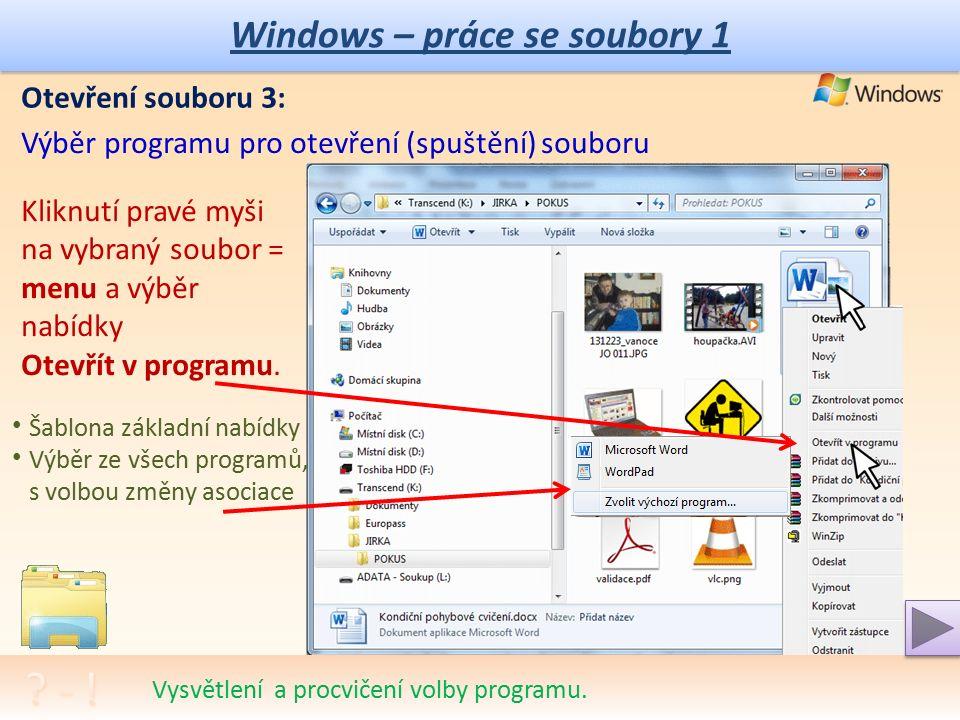 Windows – práce se soubory 1 Otevření souboru 2: Nabídkou: Kliknutí pravé myši na vybraný soubor = menu a výběr z nabídky Otevřít.