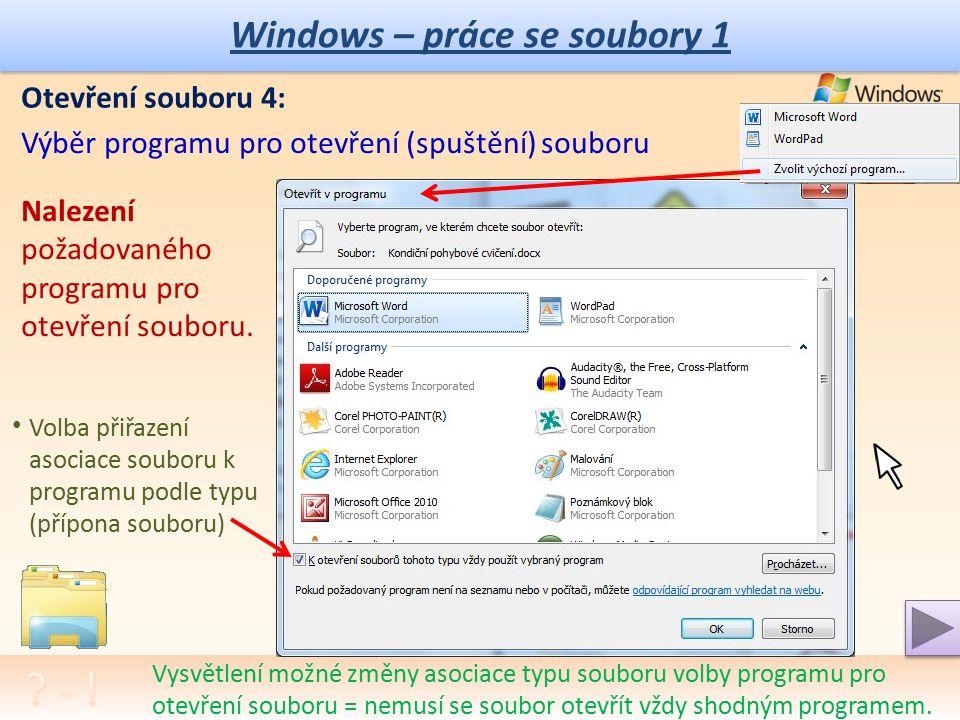 Windows – práce se soubory 1 Otevření souboru 3: Výběr programu pro otevření (spuštění) souboru Kliknutí pravé myši na vybraný soubor = menu a výběr nabídky Otevřít v programu.