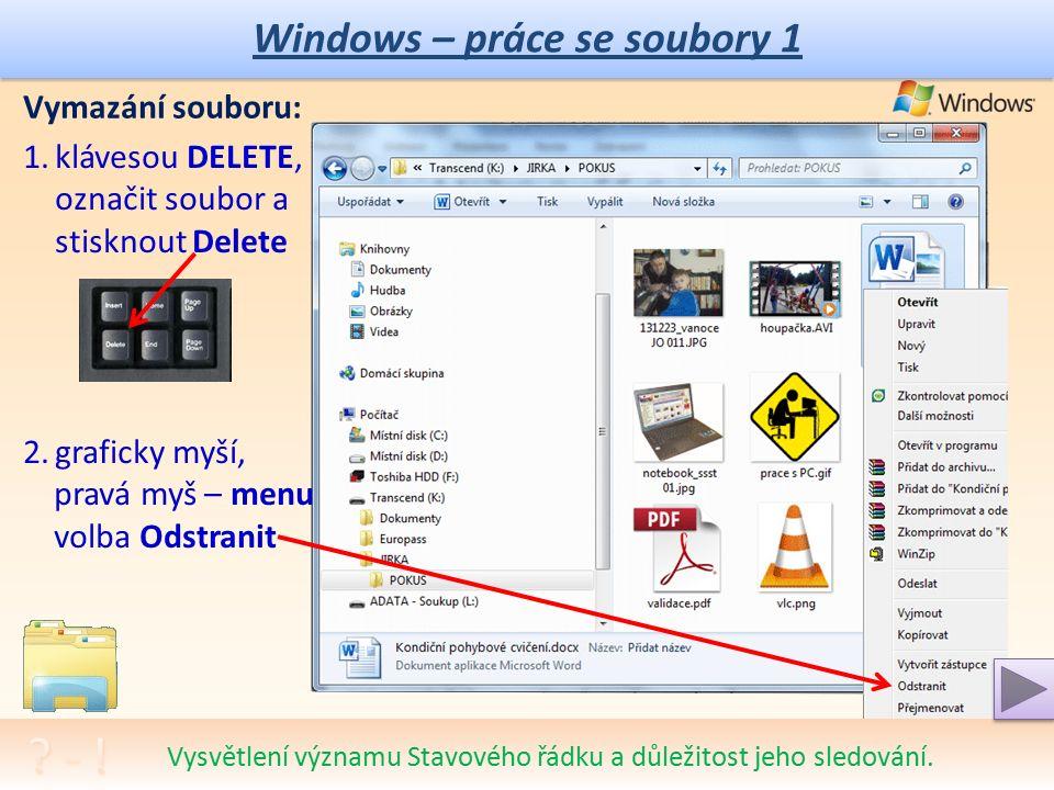 Windows – práce se soubory 1 Přejmenování souboru: 1.klik myší do části ikony s názvem a pak ještě jedno kliknutí (pozor na dvojklik), název se barevně vyznačí a lze jej přímo měnit (psát nový) 2.volba menu, pravá myš – menu volba Přejmenovat Nácvik přejmenování oběma možnostmi.