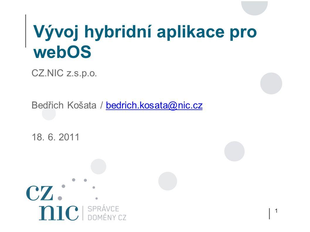 1 Vývoj hybridní aplikace pro webOS CZ.NIC z.s.p.o.